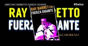 Lee más sobre el artículo Ray Barretto, Fuerza Gigante: El libro del Rey de las Manos Duras